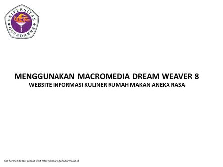 MENGGUNAKAN MACROMEDIA DREAM WEAVER 8 WEBSITE INFORMASI KULINER RUMAH MAKAN ANEKA RASA for further detail, please visit http://library.gunadarma.ac.id.