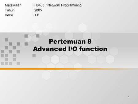 1 Pertemuan 8 Advanced I/O function Matakuliah: H0483 / Network Programming Tahun: 2005 Versi: 1.0.