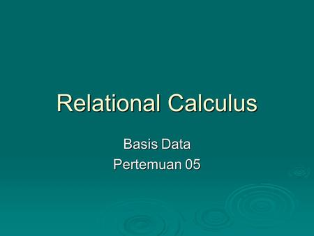 Relational Calculus Basis Data Pertemuan 05.