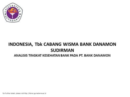 INDONESIA, Tbk CABANG WISMA BANK DANAMON SUDIRMAN ANALISIS TINGKAT KESEHATAN BANK PADA PT. BANK DANAMON for further detail, please visit http://library.gunadarma.ac.id.