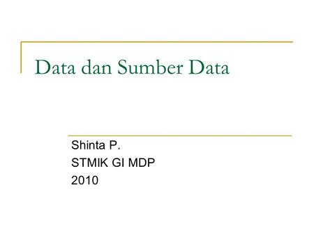 Data dan Sumber Data Shinta P. STMIK GI MDP 2010.