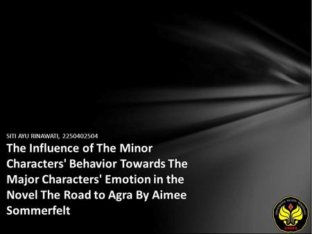 SITI AYU RINAWATI, 2250402504 The Influence of The Minor Characters' Behavior Towards The Major Characters' Emotion in the Novel The Road to Agra By Aimee.