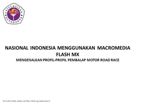 NASIONAL INDONESIA MENGGUNAKAN MACROMEDIA FLASH MX MENGENALKAN PROFIL-PROFIL PEMBALAP MOTOR ROAD RACE for further detail, please visit http://library.gunadarma.ac.id.