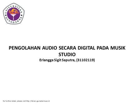 PENGOLAHAN AUDIO SECARA DIGITAL PADA MUSIK STUDIO Erlangga Sigit Saputra, (31102119) for further detail, please visit