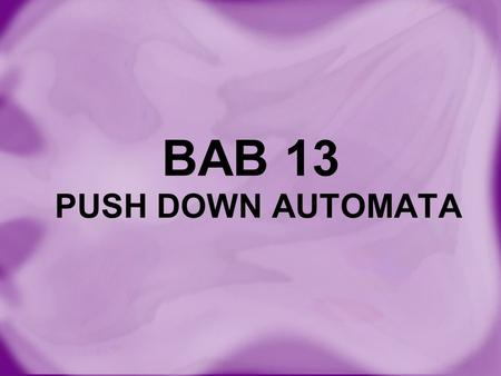 BAB 13 PUSH DOWN AUTOMATA.