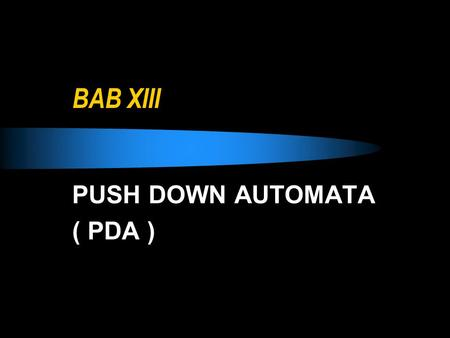 PUSH DOWN AUTOMATA ( PDA )