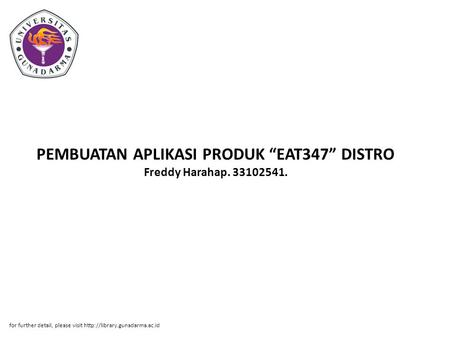 "PEMBUATAN APLIKASI PRODUK ""EAT347"" DISTRO Freddy Harahap. 33102541. for further detail, please visit"