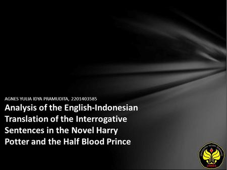AGNES YULIA IDYA PRAMUDITA, 2201403585 Analysis of the English-Indonesian Translation of the Interrogative Sentences in the Novel Harry Potter and the.
