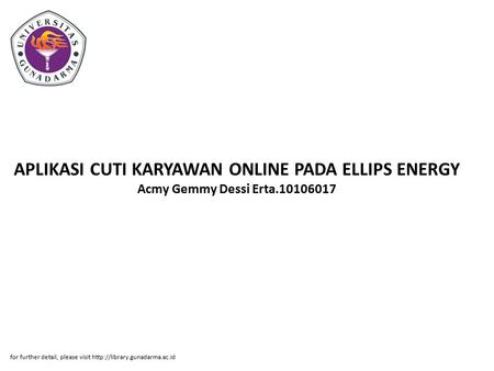 APLIKASI CUTI KARYAWAN ONLINE PADA ELLIPS ENERGY Acmy Gemmy Dessi Erta.10106017 for further detail, please visit