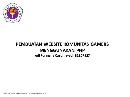 PEMBUATAN WEBSITE KOMUNITAS GAMERS MENGGUNAKAN PHP Adi Permana Kusumayadi. 32107127 for further detail, please visit http://library.gunadarma.ac.id.