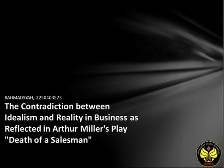 RAHMADSYAH, 2250403573 The Contradiction between Idealism and Reality in Business as Reflected in Arthur Miller's Play Death of a Salesman