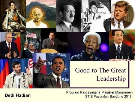 Good to The Great Leadership Dedi Hadian Program Pascasarjana Magister Manajemen STIE Pasundan Bandung 2013.
