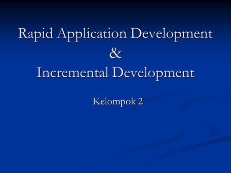 Rapid Application Development & Incremental Development Kelompok 2.