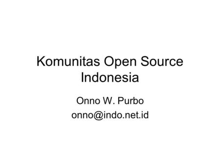 Komunitas Open Source Indonesia Onno W. Purbo