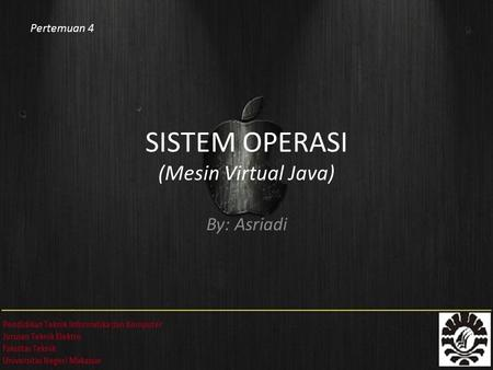 SISTEM OPERASI (Mesin Virtual Java) By: Asriadi Pertemuan 4.