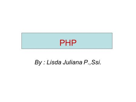 PHP By : Lisda Juliana P.,Ssi..