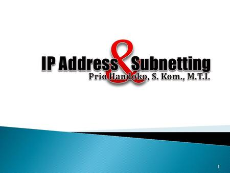 & IP Address Subnetting Prio Handoko, S. Kom., M.T.I.