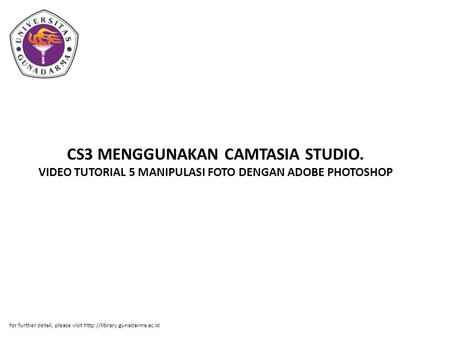 CS3 MENGGUNAKAN CAMTASIA STUDIO. VIDEO TUTORIAL 5 MANIPULASI FOTO DENGAN ADOBE PHOTOSHOP for further detail, please visit