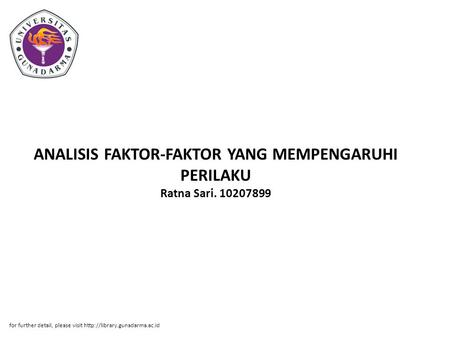 ANALISIS FAKTOR-FAKTOR YANG MEMPENGARUHI PERILAKU Ratna Sari. 10207899 for further detail, please visit