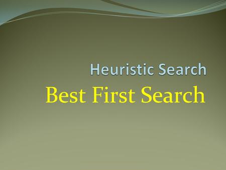 Heuristic Search Best First Search.