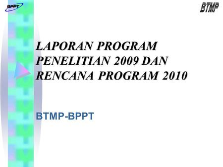 LAPORAN PROGRAM PENELITIAN 2009 DAN RENCANA PROGRAM 2010 BTMP-BPPT.