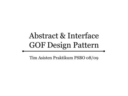 Abstract & Interface GOF Design Pattern Tim Asisten Praktikum PSBO 08/09.