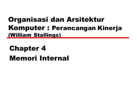 Organisasi dan Arsitektur Komputer : Perancangan Kinerja (William Stallings) Chapter 4 Memori Internal.