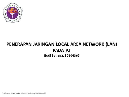 PENERAPAN JARINGAN LOCAL AREA NETWORK (LAN) PADA P.T Budi Setiana. 30104367 for further detail, please visit