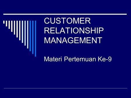 CUSTOMER RELATIONSHIP MANAGEMENT Materi Pertemuan Ke-9.
