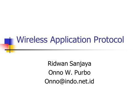 Wireless Application Protocol Ridwan Sanjaya Onno W. Purbo