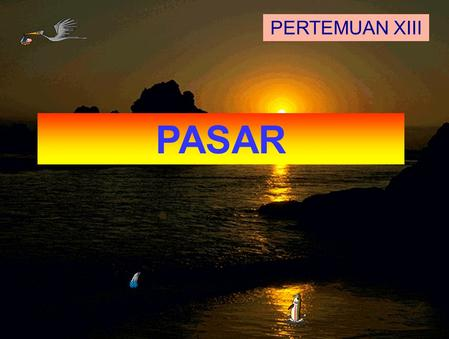 PASAR PERTEMUAN XIII. Market is a place where buyers and sellers come together to buy and to sell resources and goods and services (Microeconomics Theory,
