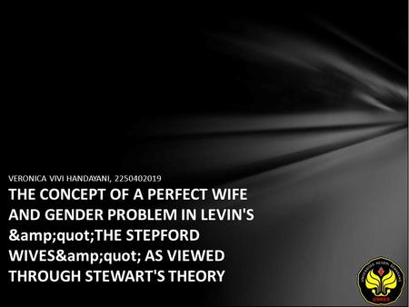 "VERONICA VIVI HANDAYANI, 2250402019 THE CONCEPT OF A PERFECT WIFE AND GENDER PROBLEM IN LEVIN'S ""THE STEPFORD WIVES"" AS VIEWED THROUGH."