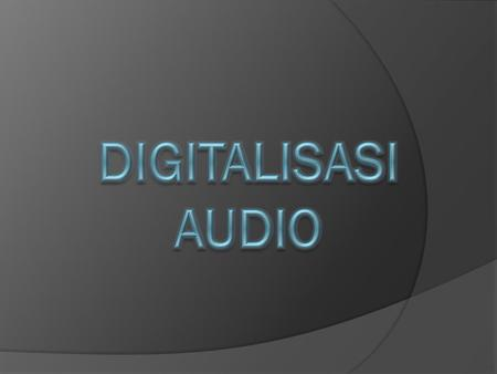 DIGITALISASI AUDIO.
