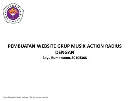 PEMBUATAN WEBSITE GRUP MUSIK ACTION RADIUS DENGAN Bayu Rumeksono, 30105308 for further detail, please visit