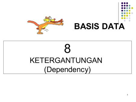 BASIS DATA 8 KETERGANTUNGAN (Dependency) 1.
