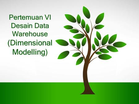 Pertemuan VI Desain Data Warehouse (Dimensional Modelling)