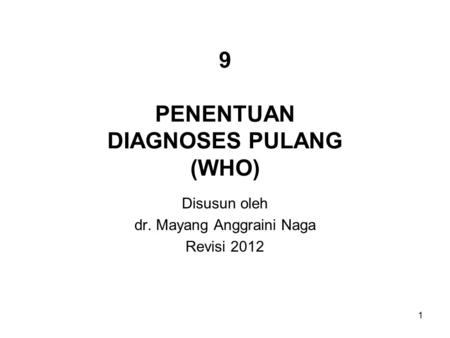 9 PENENTUAN DIAGNOSES PULANG (WHO)