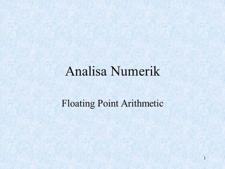 1 Analisa Numerik Floating Point Arithmetic. 2 Pendahuluan Bentuk bilangan floating point basis & n digit : : pecahan dalam basis, disebut mantissa :