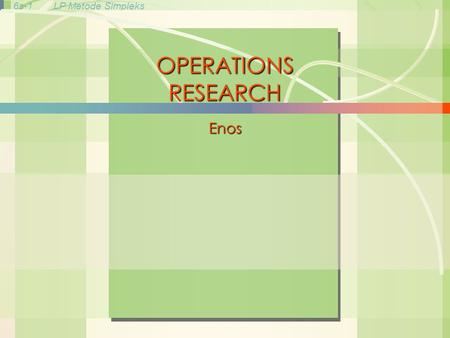 6s-1LP Metode Simpleks William J. Stevenson Operations Management 8 th edition OPERATIONS RESEARCH Enos.