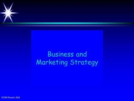 ©2000 Prentice Hall Business and Marketing Strategy.