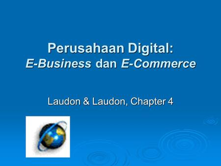 Perusahaan Digital: E-Business dan E-Commerce Laudon & Laudon, Chapter 4.