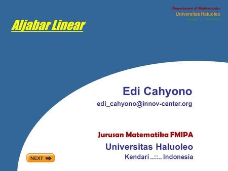Aljabar Linear Edi Cahyono Jurusan Matematika FMIPA Universitas Haluoleo Kendari..::.. Indonesia Department of Mathematics.
