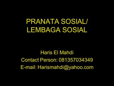 PRANATA SOSIAL/ LEMBAGA SOSIAL Haris El Mahdi Contact Person: 081357034349