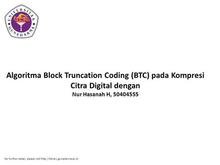 Algoritma Block Truncation Coding (BTC) pada Kompresi Citra Digital dengan Nur Hasanah H, 50404555 for further detail, please visit http://library.gunadarma.ac.id.