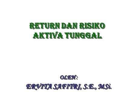 Return dan risiko AKTIVA TUNGGAL
