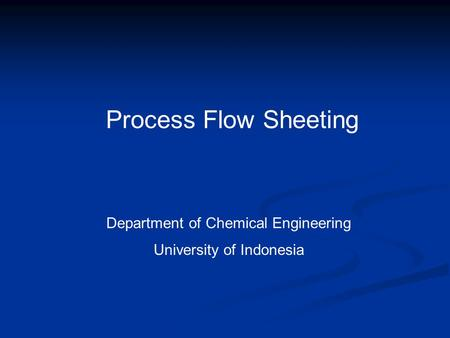 Process Flow Sheeting Department of Chemical Engineering