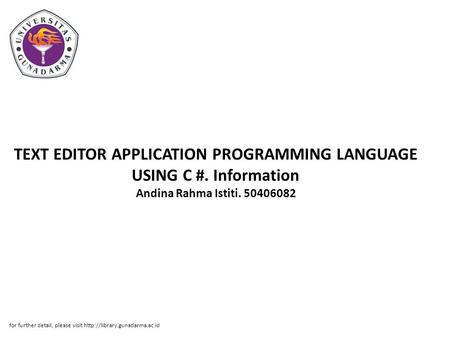 TEXT EDITOR APPLICATION PROGRAMMING LANGUAGE USING C #. Information Andina Rahma Istiti. 50406082 for further detail, please visit