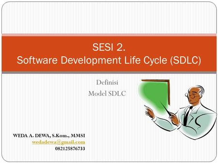 Definisi Model SDLC SESI 2. Software Development Life Cycle (SDLC) WEDA A. DEWA, S.Kom., MMSI 082125876733.