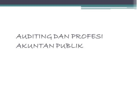 AUDITING DAN PROFESI AKUNTAN PUBLIK. Definisi auditing Menurut ASOBAC ( A Statement of Basic Auditing Concepts) auditing adalah suatu proses sistematik.