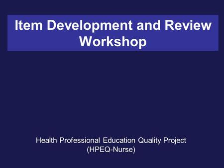 Item Development and Review Workshop Health Professional Education Quality Project (HPEQ-Nurse)